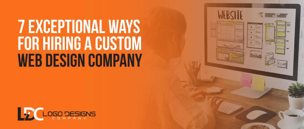 7 Exceptional Ways For Hiring A Custom Web Design Company