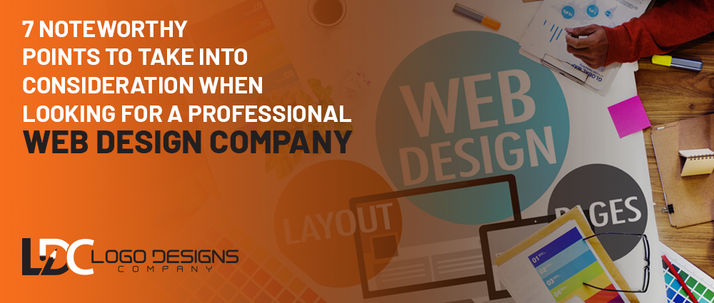7 Noteworthy Points To Take Into Consideration When Looking For A Professional Web Design Company