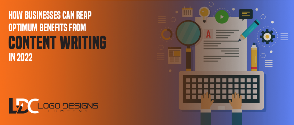 How Businesses Can Reap Optimum Benefits From Content Writing In 2022