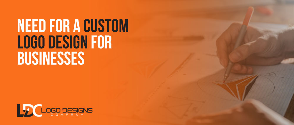 Need For A Custom Logo Design For Businesses